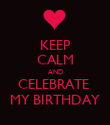 KEEP CALM AND CELEBRATE  MY BIRTHDAY - Personalised Poster large