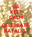 KEEP CALM AND CELEBRATE, NATALIA ! - Personalised Poster small