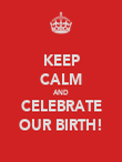 KEEP CALM AND CELEBRATE OUR BIRTH! - Personalised Poster large