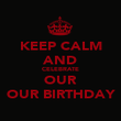 KEEP CALM AND CELEBRATE OUR OUR BIRTHDAY - Personalised Poster large