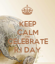 KEEP CALM AND CELEBRATE R.I DAY - Personalised Poster large