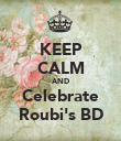 KEEP CALM AND Celebrate Roubi's BD - Personalised Poster large