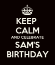 KEEP  CALM AND CELEBRATE SAM'S BIRTHDAY - Personalised Poster large