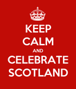 KEEP CALM AND CELEBRATE SCOTLAND - Personalised Poster large