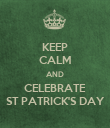 KEEP CALM AND CELEBRATE ST PATRICK'S DAY - Personalised Poster large