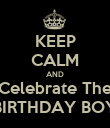 KEEP CALM AND Celebrate The BIRTHDAY BOY - Personalised Poster large