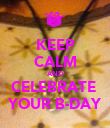 KEEP CALM AND CELEBRATE  YOUR B-DAY - Personalised Poster large