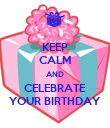KEEP CALM AND CELEBRATE YOUR BIRTHDAY - Personalised Poster large