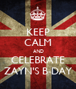 KEEP CALM AND CELEBRATE ZAYN'S B-DAY - Personalised Poster large