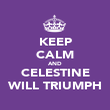 KEEP CALM AND CELESTINE WILL TRIUMPH - Personalised Poster large