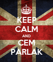 KEEP CALM AND CEM PARLAK - Personalised Poster small