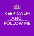 KEEP CALM AND  *CenasDaMinhaVida.tumblr.com FOLLOW ME  - Personalised Poster large