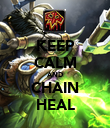 KEEP CALM AND CHAIN HEAL - Personalised Poster large