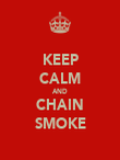 KEEP CALM AND CHAIN SMOKE - Personalised Poster large