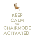 KEEP CALM AND CHAIRMODE ACTIVATED! - Personalised Poster large