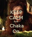 KEEP CALM And   Chaka On - Personalised Poster large
