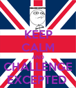 KEEP CALM AND CHALLENGE EXCEPTED  - Personalised Poster large