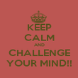 KEEP CALM AND CHALLENGE YOUR MIND!! - Personalised Poster large