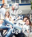 KEEP CALM AND Chama a Liga - Personalised Poster large