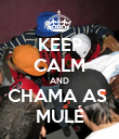 KEEP CALM AND CHAMA AS  MULÉ - Personalised Poster large
