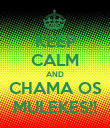 KEEP CALM AND CHAMA OS MULEKES!! - Personalised Poster large