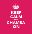 KEEP CALM AND CHAMBA ON - Personalised Poster small