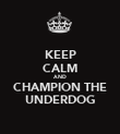 KEEP CALM AND CHAMPION THE UNDERDOG - Personalised Poster large