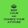 KEEP CALM AND CHANCE YOUR ATTITUDE - Personalised Poster large