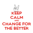 KEEP CALM AND CHANGE FOR THE BETTER - Personalised Poster small
