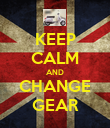 KEEP CALM AND CHANGE GEAR - Personalised Poster large