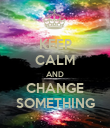 KEEP CALM AND CHANGE SOMETHING - Personalised Poster large