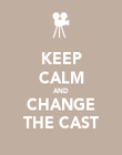 KEEP CALM AND CHANGE THE CAST - Personalised Poster large
