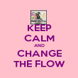 KEEP CALM AND CHANGE THE FLOW - Personalised Poster large