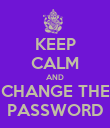 KEEP CALM AND CHANGE THE PASSWORD - Personalised Poster large
