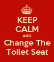 KEEP CALM AND Change The Toilet Seat - Personalised Poster large