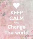 KEEP CALM AND Change The world - Personalised Poster large