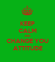 KEEP CALM AND CHANGE YOU ATTITUDE - Personalised Poster large