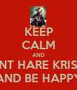 KEEP CALM AND CHANT HARE KRISHNA AND BE HAPPY - Personalised Poster large