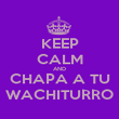 KEEP CALM AND CHAPA A TU WACHITURRO - Personalised Poster large