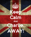 Keep Calm And Charlie, AWAY! - Personalised Poster large