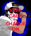 KEEP CALM AND CHARLIE ON - Personalised Poster large