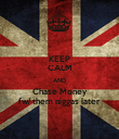 KEEP CALM AND Chase Money fw/ them niggas later - Personalised Poster large