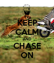 KEEP CALM AND CHASE ON - Personalised Poster large