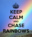 KEEP CALM AND CHASE RAINBOWS - Personalised Poster large