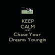 KEEP CALM AND Chase Your  Dreams Youngin - Personalised Poster large