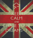 KEEP CALM AND CHASE YOUR DREAMS<3 - Personalised Poster large