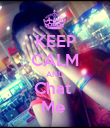 KEEP CALM AND Chat  Me  - Personalised Poster large