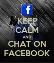 KEEP CALM AND CHAT ON FACEBOOK - Personalised Poster large