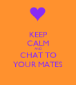 KEEP CALM AND CHAT TO YOUR MATES - Personalised Poster large