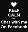 KEEP CALM AND Chat with me On Facebook - Personalised Poster large
